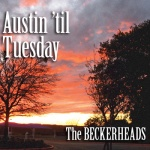 The Beckerheads - Austin 'til Tuesday